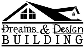 Dreams & Design Building: Putting a Client's Needs First