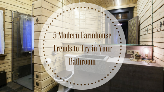 Modern With a Touch of Farmhouse: 5 Bathroom Ideas To Try