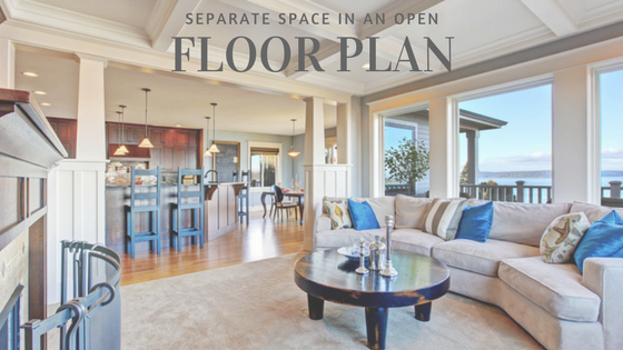 How To Separate Space In An Open Floor Plan